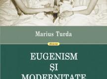 Marius Turda – eugenismul si dosarul său intelectual