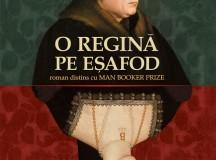"""Hilary Mantel, """"O regină pe eşafod"""" (1)"""