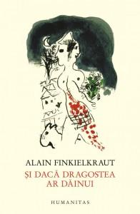 """Alain Finkielkraut """"Şi dacă dragostea ar dăinui"""" (2)"""