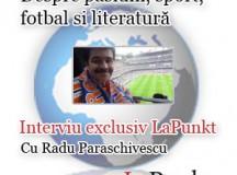 """Interviu cu Radu Paraschivescu: """"Voiam să fiu Johan Cruyff"""""""