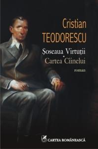 """Cristian Teodorescu,  """"Şoseaua Virtuţii. Cartea Cîinelui""""(2 )"""
