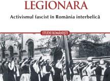 """Roland Clark, """"Sfîntă tinereţe legionară. Activismul fascist în România interbelică"""" (1)"""