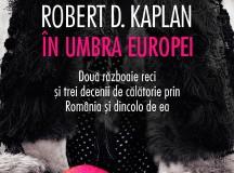 Dincolo şi dincoace de România- călătoriile lui Robert D. Kaplan
