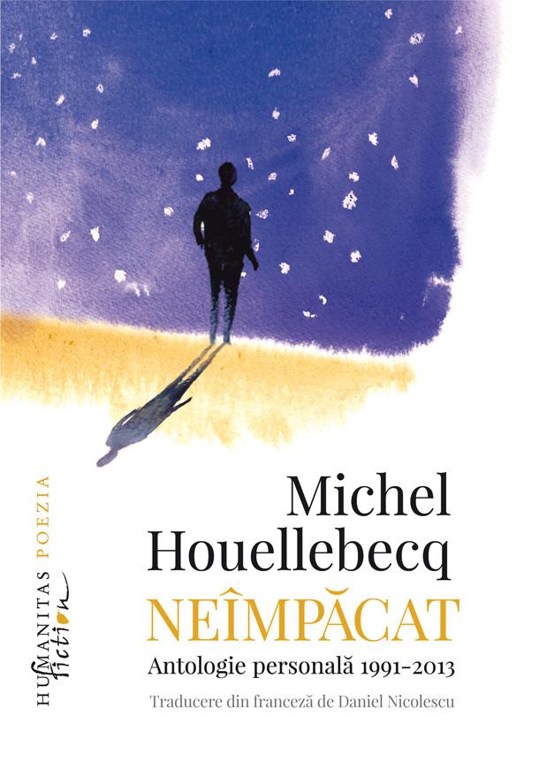 INFO – Michel Houellebecq: Neîmpăcat Antologie personală, 1991–2013