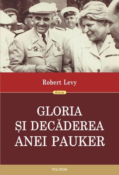 INFO: Robert Levy – Gloria si decaderea Anei Pauker (editia a II-a revazuta)