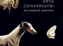 Arta conversaţiei sau eleganța ignoranței