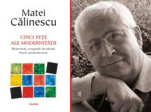 Matei CĂLINESCU: Cele cinci fețe ale modernității – ediția aniversară