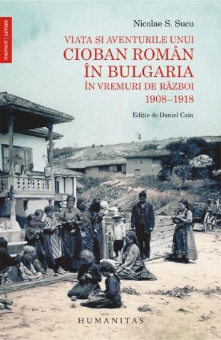 """Nicolae S. Şucu, """"Viaţa şi aventurile unui cioban român în Bulgaria în vremuri de război 1908–1918"""""""