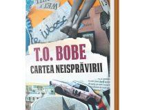T. O. Bobe -Cartea neisprăvirii