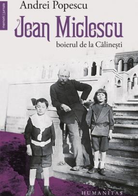 Andrei Popescu: Jean Miclescu. Boierul de la Călinești (1)
