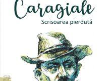 INFO. Bogdan-Alexandru Stănescu – Caragiale. Scrisoarea pierdută