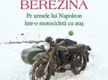 Sylvain Tesson: Berezina. Pe urmele lui Napoleon într-o motocicletă cu ataș (1)