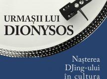 Apariție editorială: Urmașii lui Dionysos. Nașterea DJing-ului în cultura occidentală