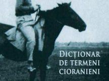 Dicționar de termeni cioranieni, vol I și II (coordonatoarea: Simona Constantinovici)