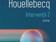Michel Houellebecq: Intervenții 2. Urme