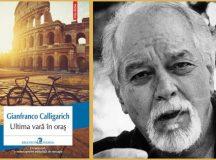 """""""Ultima vară în oraş"""" de Gianfranco Calligarich – o carte-cult, o redescoperire editorială de senzaţie"""