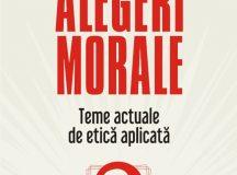 Alegeri morale. Teme actuale de etică aplicată